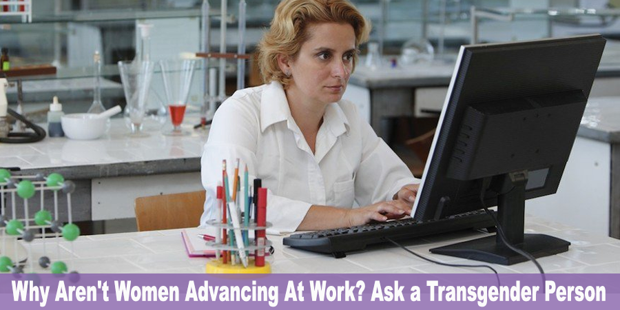 why-arent-women-advancing-at-work-ask-a-transgender-person